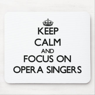 Keep Calm and focus on Opera Singers Mouse Pads