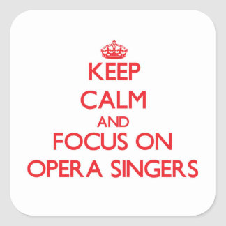 Keep Calm and focus on Opera Singers Square Sticker