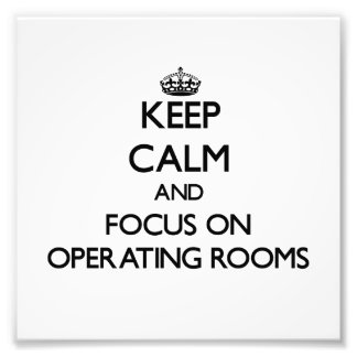 Keep Calm and focus on Operating Rooms Photo Print