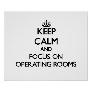 Keep Calm and focus on Operating Rooms Poster