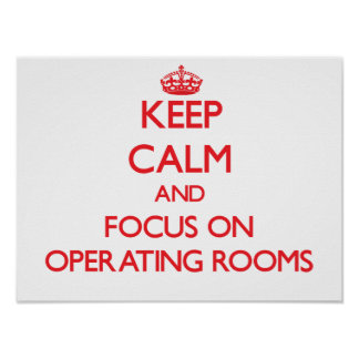 Keep Calm and focus on Operating Rooms Print