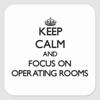 Keep Calm and focus on Operating Rooms Stickers