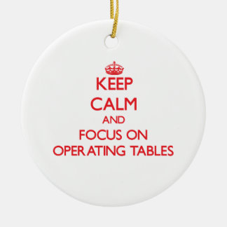 Keep Calm and focus on Operating Tables Ornament