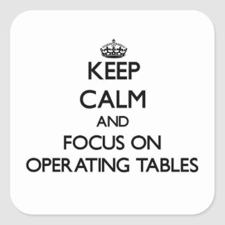 Keep Calm and focus on Operating Tables Square Stickers