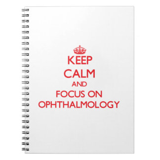 Keep Calm and focus on Ophthalmology Spiral Notebook