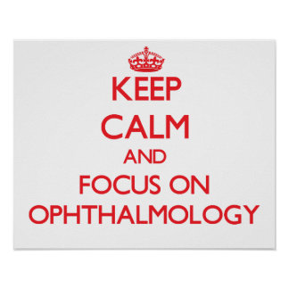 Keep Calm and focus on Ophthalmology Posters