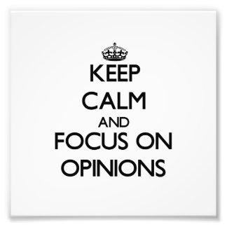 Keep Calm and focus on Opinions Photo Art