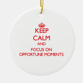 Keep Calm and focus on Opportune Moments Christmas Tree Ornament
