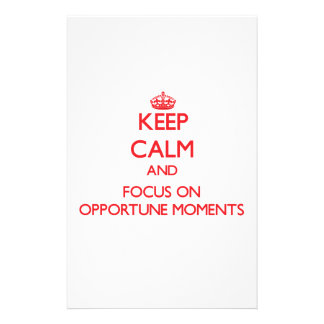 Keep Calm and focus on Opportune Moments Custom Stationery