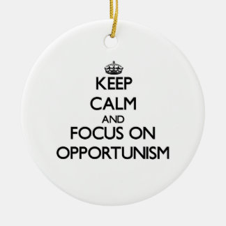 Keep Calm and focus on Opportunism Christmas Tree Ornament