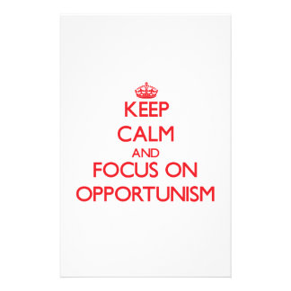 Keep Calm and focus on Opportunism Stationery