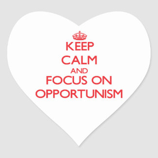 Keep Calm and focus on Opportunism Stickers