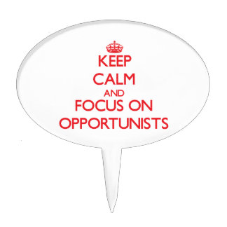 Keep Calm and focus on Opportunists Cake Pick
