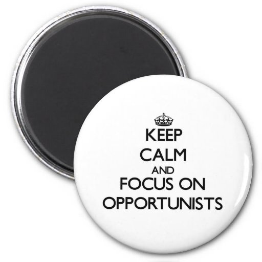 Keep Calm and focus on Opportunists Fridge Magnets
