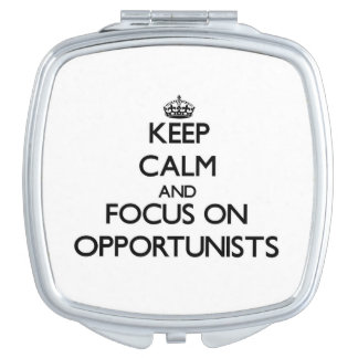 Keep Calm and focus on Opportunists Mirror For Makeup