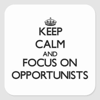 Keep Calm and focus on Opportunists Sticker