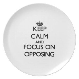 Keep Calm and focus on Opposing Dinner Plates