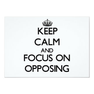 Keep Calm and focus on Opposing 5x7 Paper Invitation Card