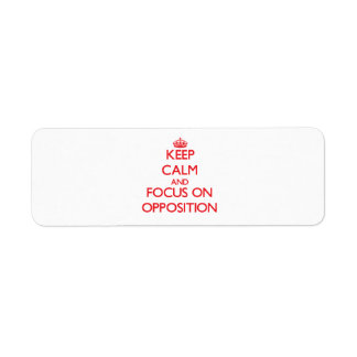 Keep Calm and focus on Opposition Return Address Label