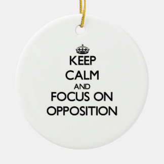 Keep Calm and focus on Opposition Ornament