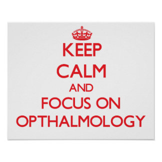 Keep Calm and focus on Opthalmology Posters
