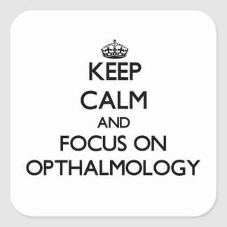 Keep Calm and focus on Opthalmology Square Sticker