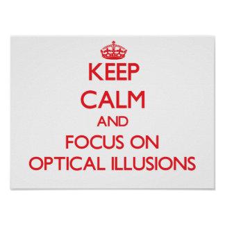 Keep Calm and focus on Optical Illusions Poster