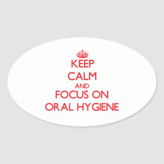 Keep Calm and focus on Oral Hygiene Oval Stickers