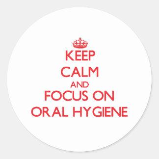 Keep Calm and focus on Oral Hygiene Round Sticker