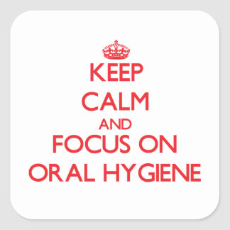 Keep Calm and focus on Oral Hygiene Square Sticker