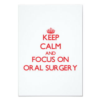Keep Calm and focus on Oral Surgery 3.5x5 Paper Invitation Card