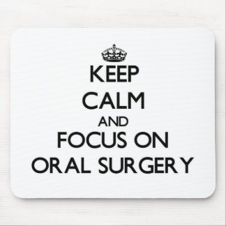 Keep Calm and focus on Oral Surgery Mousepad