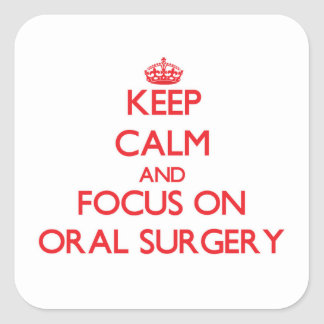 Keep Calm and focus on Oral Surgery Square Stickers