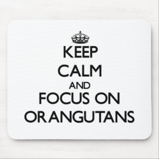 Keep Calm and focus on Orangutans Mouse Pads