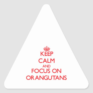 Keep Calm and focus on Orangutans Triangle Stickers