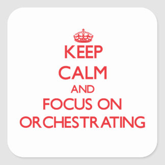 Keep Calm and focus on Orchestrating Square Sticker