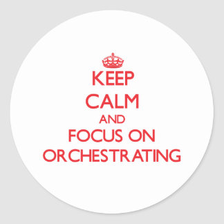 Keep Calm and focus on Orchestrating Classic Round Sticker