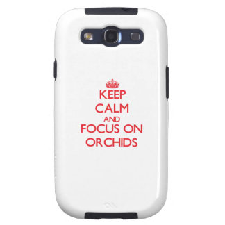 kEEP cALM AND FOCUS ON oRCHIDS Galaxy S3 Cases