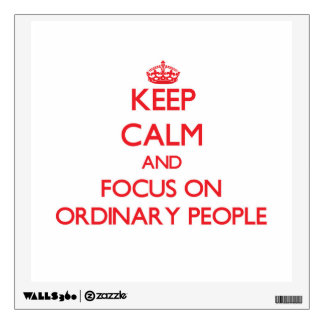 Keep Calm and focus on Ordinary People Wall Decal