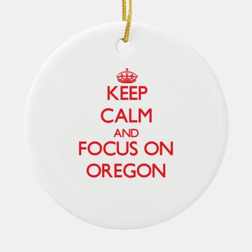 Keep Calm and focus on Oregon Christmas Tree Ornament