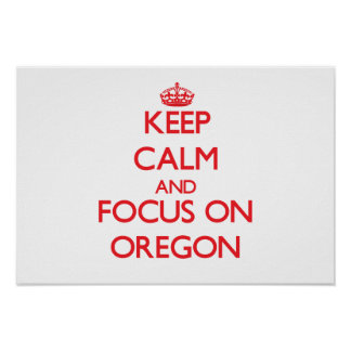 Keep Calm and focus on Oregon Posters