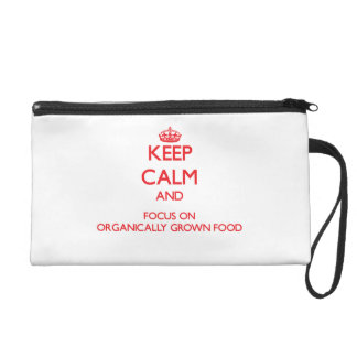 kEEP cALM AND FOCUS ON oRGANICALLY gROWN fOOD Wristlets