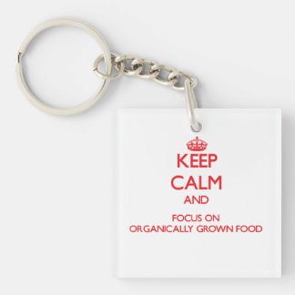 kEEP cALM AND FOCUS ON oRGANICALLY gROWN fOOD Double-Sided Square Acrylic Keychain
