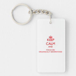 kEEP cALM AND FOCUS ON oRGANICALLY gROWN fOOD Single-Sided Rectangular Acrylic Keychain
