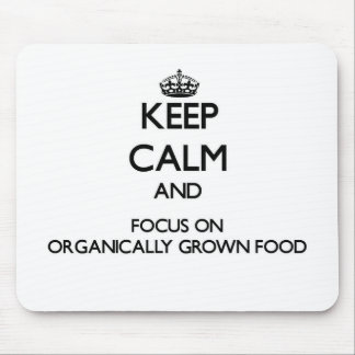 Keep Calm and focus on Organically Grown Food Mousepads