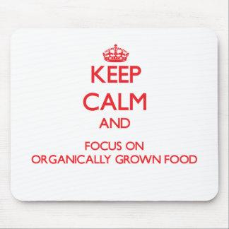 Keep Calm and focus on Organically Grown Food Mousepad