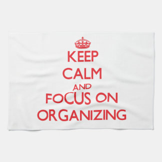 Keep Calm and focus on Organizing Towel