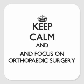 Keep calm and focus on Orthopaedic Surgery Square Stickers