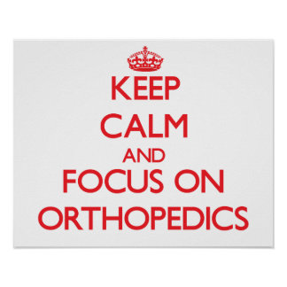 Keep Calm and focus on Orthopedics Poster