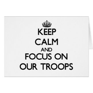 Keep Calm and focus on Our Troops Card